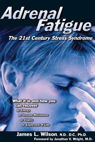 Adrenal Fatigue: The 21st Century Stress Syndrome (The 21st-Century...