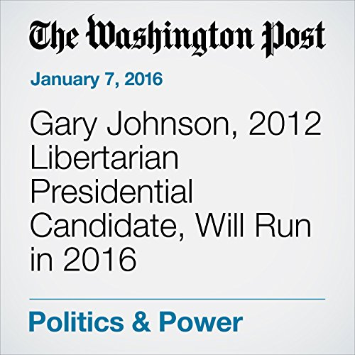 Gary Johnson, 2012 Libertarian Presidential Candidate, Will Run in 2016 cover art