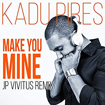 Make You Mine (JP Vivitus Remix)