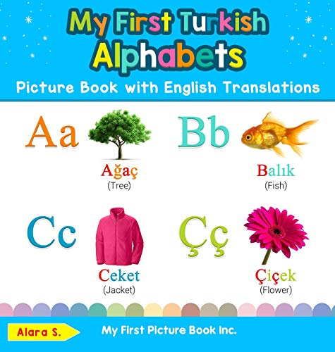 My First Turkish Alphabets Picture Book with English Translations: Bilingual Early Learning & Easy Teaching Turkish Books for Kids (1) (Teach & Learn Basic Turkish Words for Children)