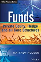 Funds: Private Equity, Hedge and All Core Structures (The Wiley Finance Series)
