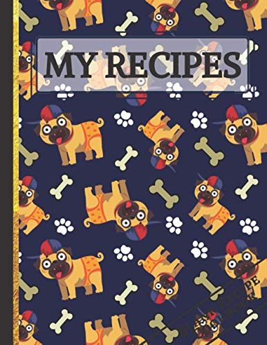 My Recipes: Cute Pugs In Baseball Caps & Underwear with Bones and Paw Prints Blank Recipe Cookbook to Write In, Document all Your Special Recipes and Notes for Your Favorite Meals