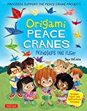 Origami Peace Cranes: Friendships Take Flight: Includes Origami Paper & Instructions (Proceeds Support the Peace Crane Project)