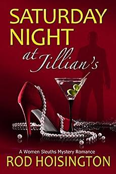 Saturday Night at Jillian's: A Women Sleuths Mystery Romance by [Rod Hoisington]