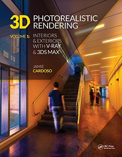 3D Photorealistic Rendering: Interiors & Exteriors with V-Ray and 3ds Max: 1
