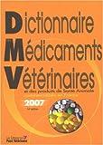Dictionnaire des médicaments vétérinaires et des produits de santé animale commercialisés en France 2007 (1Cédérom)