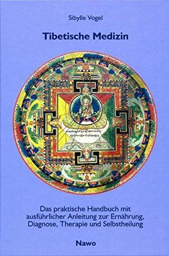 Tibetische Medizin: Das praktisches Handbuch mit ausführlicher Anleitung zur Einübung, Diagnose, Therapie und Selbstheilung