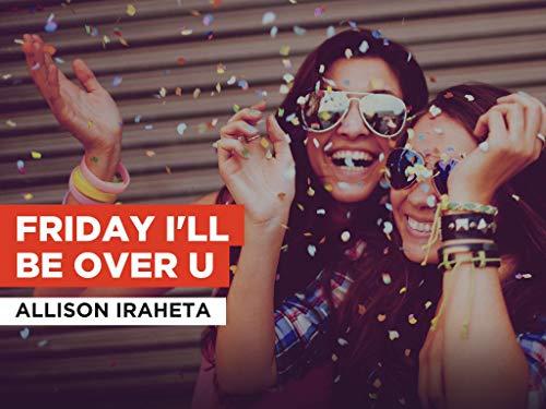 Friday I'll Be Over U al estilo de Allison Iraheta