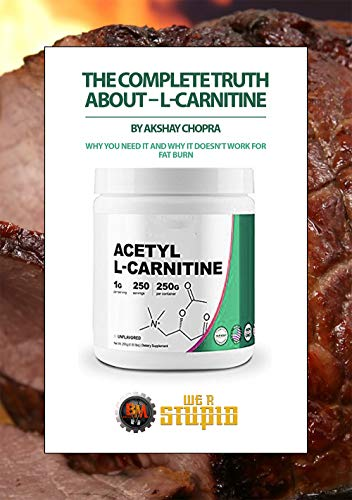 The Complete Truth about - L-Carnitine: Why you Need it and Why it Doesn't Work for Fat Burn (WE R STUPID Book 42)