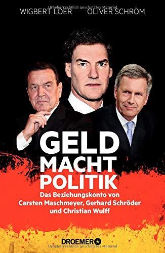 GELD MACHT POLITIK: Das Beziehungskonto von Carsten Maschmeyer, Gerhard Schröder und Christian Wulff