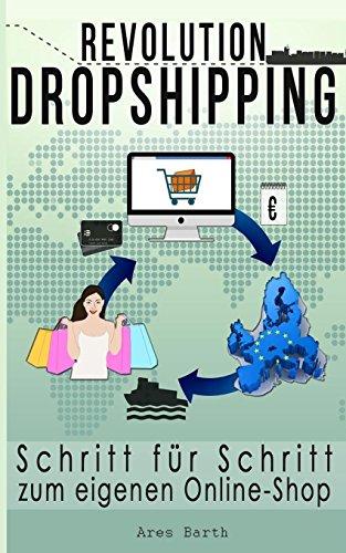 Online Geld verdienen - Revolution Dropshipping: Mit unter 50€ zum eigenen profitablen Online Shop - passives Einkommen und Vermögensaufbau (Inkl. PPC Marketing)