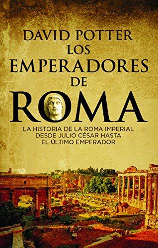 Los emperadores de Roma: La historia de la Roma imperial desde Julio César hasta el último emperador