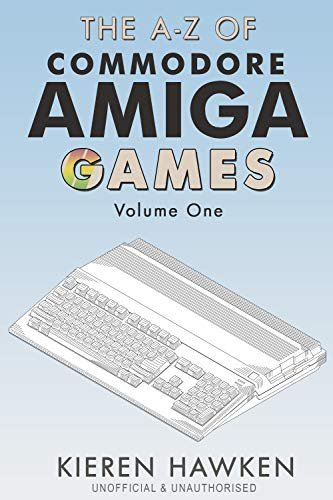 The A Z of Commodore Amiga Games: Volume 1 (The A Z of Retro Gaming Book 31) (English Edition)