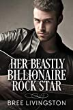 Her Beastly Billionaire Rock Star: A Billionaire Romance Book Seven