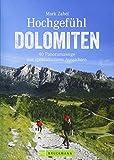 Bruckmann Wanderführer: Hochgefühl Dolomiten. 40 Panoramawege mit spektakulären Aussichten. Aussichtsreiche Bergtouren, Panoramawandern, ortskundig beschrieben und stimmungsvoll bebildert.
