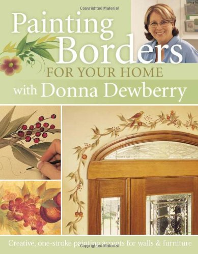 Painting Borders for Your Home with Donna Dewberry: Creative One-stroke Painting Accents for Walls and Furniture