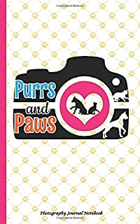 Pet Photographer Photography Journal Notebook - I Shoot Purrs and Paws: Writing Note Book - 100 Lined Pages + 8 Blank Shee...