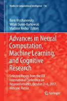 Advances in Neural Computation, Machine Learning, and Cognitive Research: Selected Papers from the XIX International Conference on Neuroinformatics, October 2-6, 2017, Moscow, Russia (Studies in Computational Intelligence)