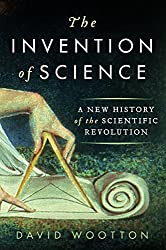 Book cover: The Invention of Science: A New History of the Scientific Revolution by David Wootton