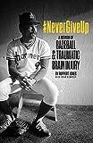 #NeverGiveUp: A Memoir of Baseball and Traumatic Brain Injury