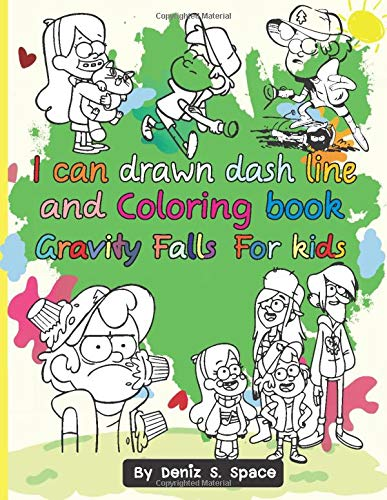 I can drawn dash line and Coloring book Gravity Falls For kids: Gravity Falls Easy & Fun Book for Kids Age 3 - 8