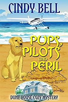 Pups, Pilots and Peril (Dune House Cozy Mystery Book 11) by [Cindy Bell]