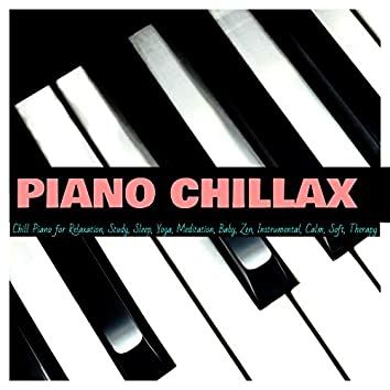 Chill Piano for Relaxation, Study, Sleep, Yoga, Meditation, Baby, Zen, Instrumental, Calm, Soft, Therapy