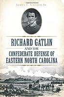 Richard Gatlin and the Confederate Defense of Eastern North Carolina (Civil War)