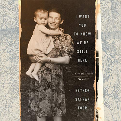 I Want You to Know We're Still Here Audiobook By Esther Safran Foer cover art