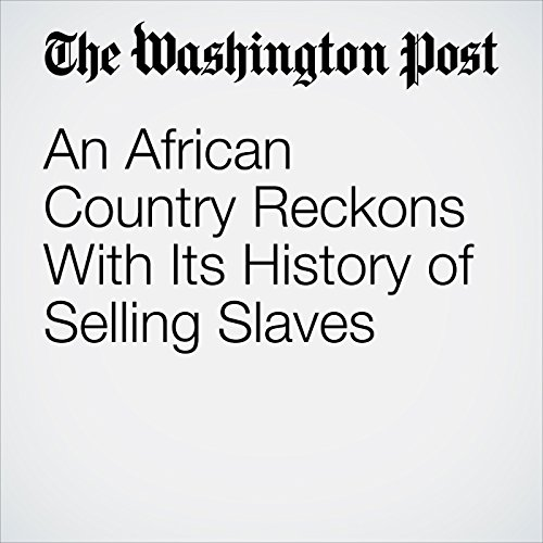 An African Country Reckons With Its History of Selling Slaves copertina