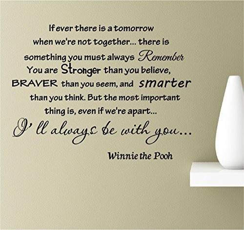 If Ever There is a Tomorrow When We're not Together. There is Something You Must Always remeber You are Stronger Than You Believe, Braver Than Vinyl Wall Art Inspirational Quotes Decal Sticker