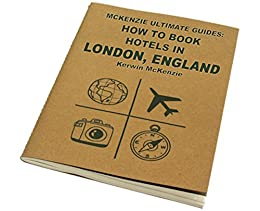 McKenzie Ultimate Guides: How To Find and Book Hotels In London, England (Passrider Series 1) by [Kerwin McKenzie]