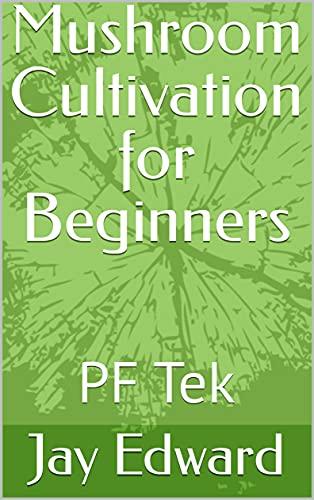 Mushroom Cultivation for Beginners: PF Tek
