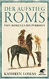 Der Aufstieg Roms: Von Romulus bis Pyrrhus - Kathryn Lomas