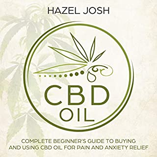 CBD Oil: Complete Beginner's Guide to Buying and Using CBD Oil for Pain and Anxiety Relief audiobook cover art