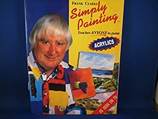 Simply Painting: Acrylics: Teaches ANYONE to Paint (Simply Painting Series) (Bk. 1)