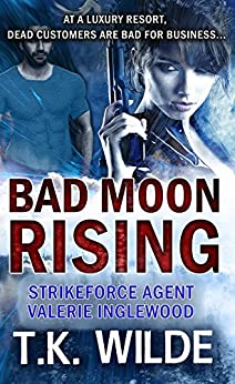 Bad Moon Rising (Strikeforce Agent Valerie Inglewood Book 1) by [T Wilde]