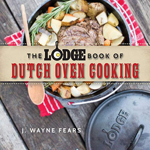 Compare Textbook Prices for The Lodge Book of Dutch Oven Cooking Illustrated Edition ISBN 9781634506809 by Fears, J. Wayne