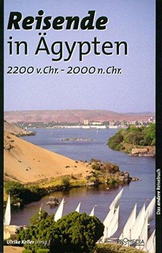 Reisende in Ägypten (2200 v. Chr. - 2000 n. Chr.): Ein kulturhistorisches Lesebuch (Das andere Reisebuch)