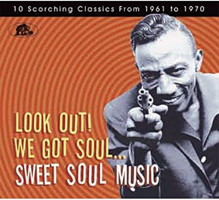 LOOK OUT! WE GOT SOUL...SWEET SOUL MUSIC