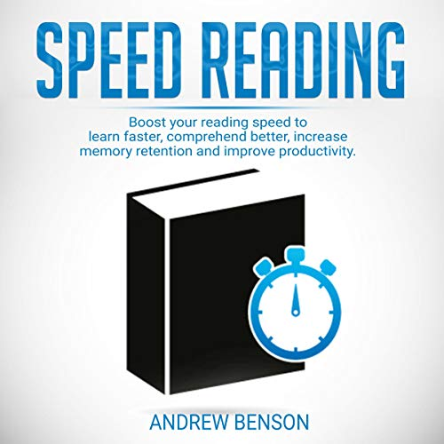 Speed Reading: Boost Your Reading Speed to Learn Faster, Comprehend Better, Increase Memory Retention and Improve Productivity audiobook cover art