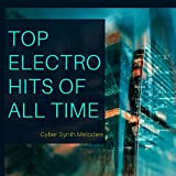 TOP Electronic Hits of All Time - Cyber Synth Melodies