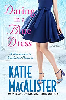 Daring in a Blue Dress (A Matchmaker in Wonderland Novel Book 3) by [Katie  MacAlister]
