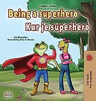 Being a Superhero (English Albanian Bilingual Book for Kids) (English Albanian Bilingual Collection)