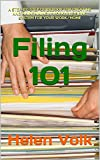 Filing 101: A Step-by-Step Guidebook for Creating and Maintaining a Workable Filing System For Your Work/Home