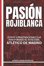 Pasión rojiblanca: Éxitos y frustraciones que han forjado el estilo del Atlético de Madrid (Historias del Atlético de Madrid)
