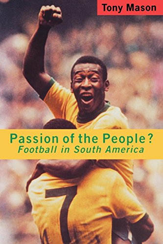 Passion of the People: Football in South America (Critical Studies in Latin American Culture)
