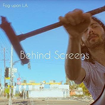 Behind Screens