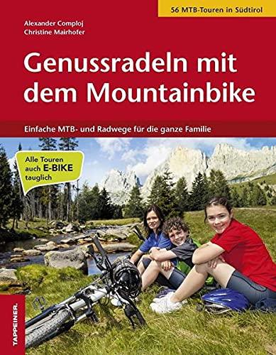 Genussradeln mit dem Mountainbike: Die schönsten Fahrradtouren für Groß und Klein: Einfache MTB- und Radwege für die ganze Familie
