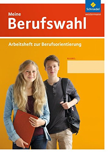 Meine Berufswahl - Ausgabe 2014: Arbeitsheft zur Berufsorientierung: Arbeitsheft zur Berufsorientierung - Ausgabe 2014 / Arbeitsheft zur ... zur Berufsorientierung - Ausgabe 2014)